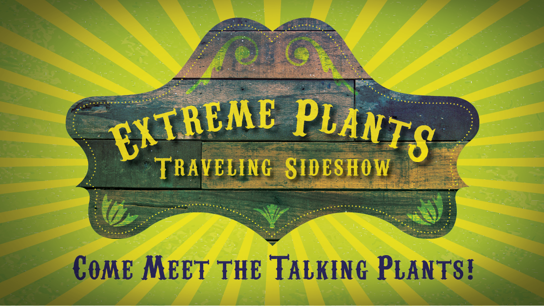 Extreme Plants Traveling Sideshow at NHMU