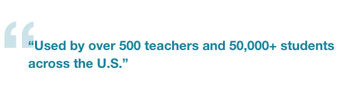 Used by over 500 teachers and 50,000+ students across the U.S.